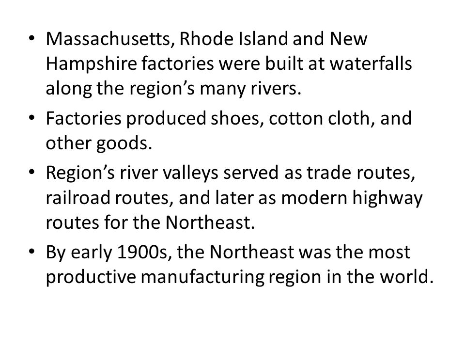 Massachusetts, Rhode Island and New Hampshire factories were built at waterfalls along the region's many rivers.