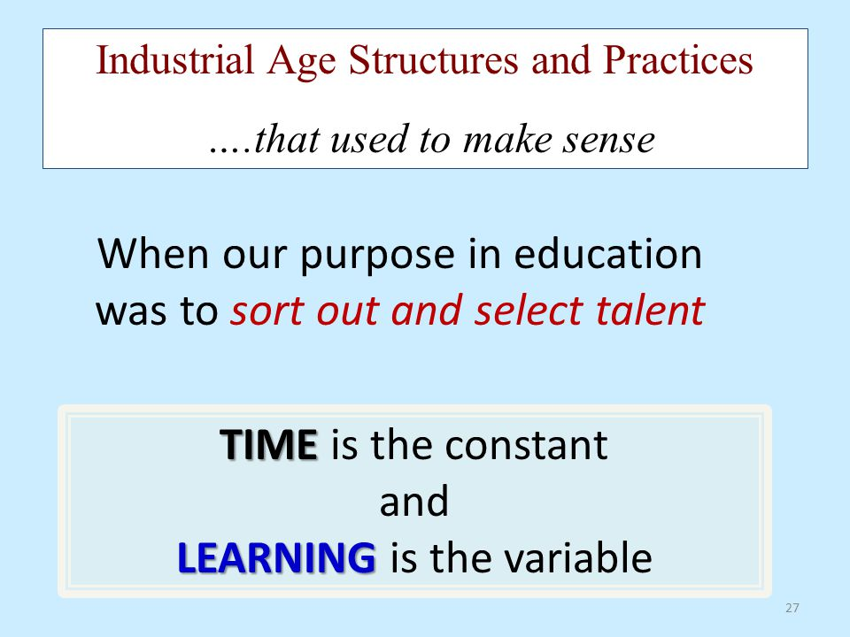 When our purpose in education was to sort out and select talent