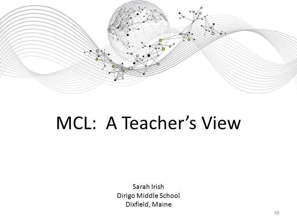 MCL: A Teacher's View Sarah Irish Dirigo Middle School Dixfield, Maine