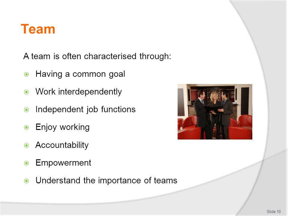Team A team is often characterised through: Having a common goal
