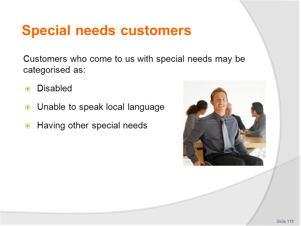 Special needs customers