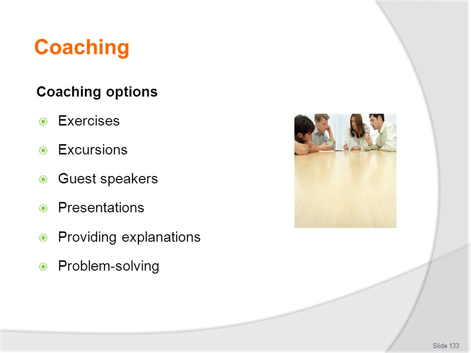 Coaching Coaching options Exercises Excursions Guest speakers