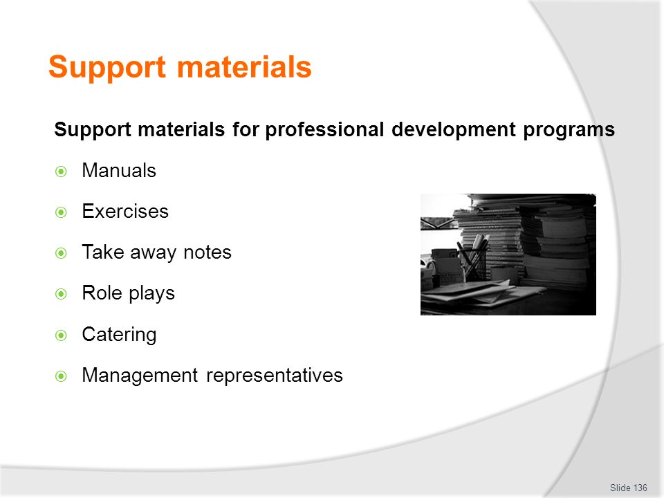 Support materials Support materials for professional development programs. Manuals. Exercises. Take away notes.