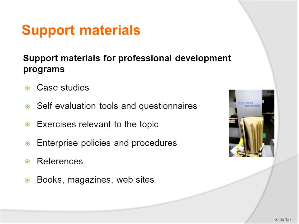 Support materials Support materials for professional development programs. Case studies. Self evaluation tools and questionnaires.