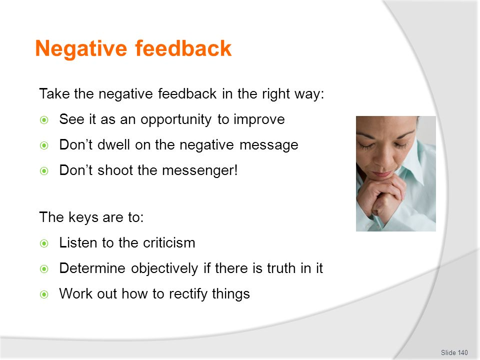 Negative feedback Take the negative feedback in the right way: