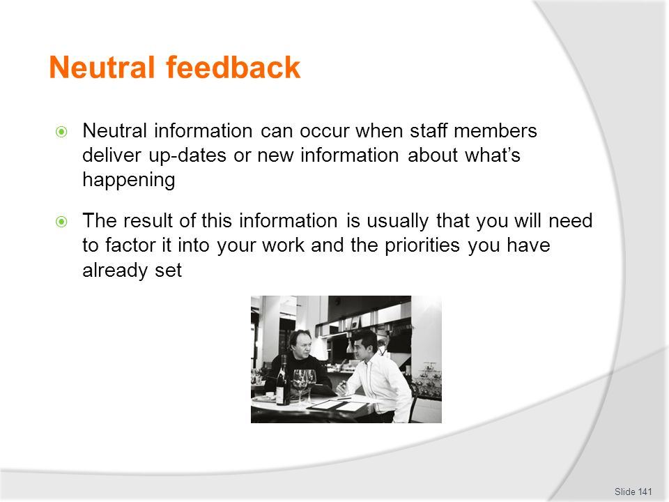 Neutral feedback Neutral information can occur when staff members deliver up-dates or new information about what's happening.