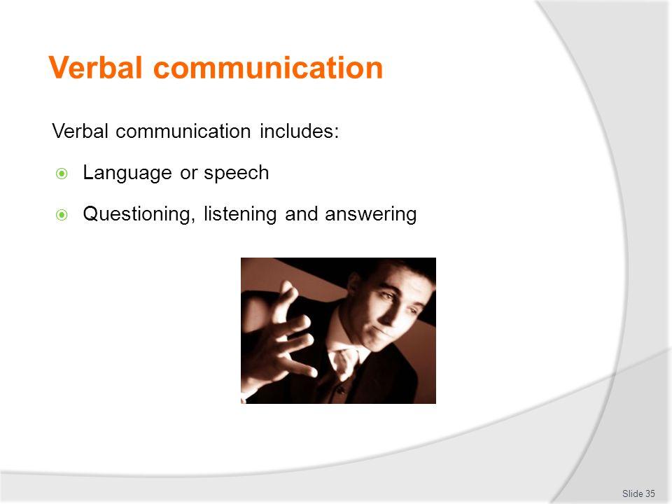 Verbal communication Verbal communication includes: Language or speech