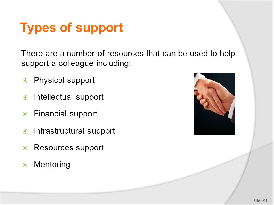 Types of support There are a number of resources that can be used to help support a colleague including: