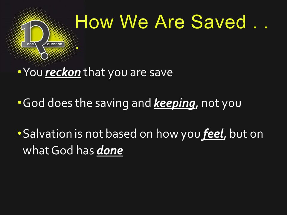 How We Are Saved . . . You reckon that you are save