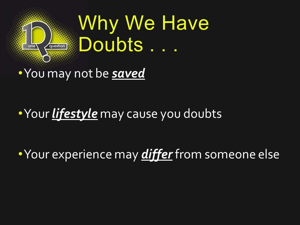Why We Have Doubts . . . You may not be saved