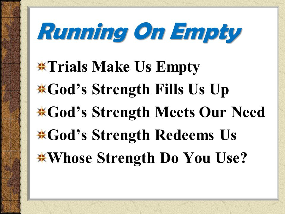 Running On Empty Trials Make Us Empty God's Strength Fills Us Up