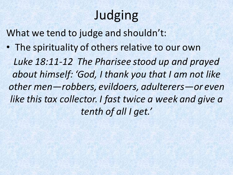 Judging What we tend to judge and shouldn't: