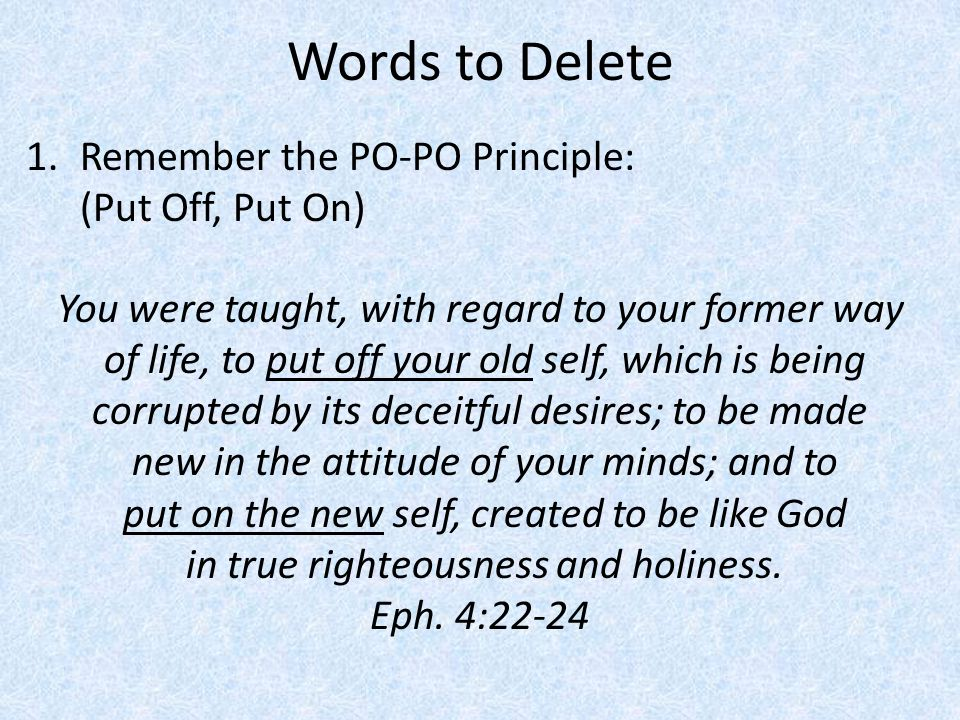 Words to Delete Remember the PO-PO Principle: (Put Off, Put On)