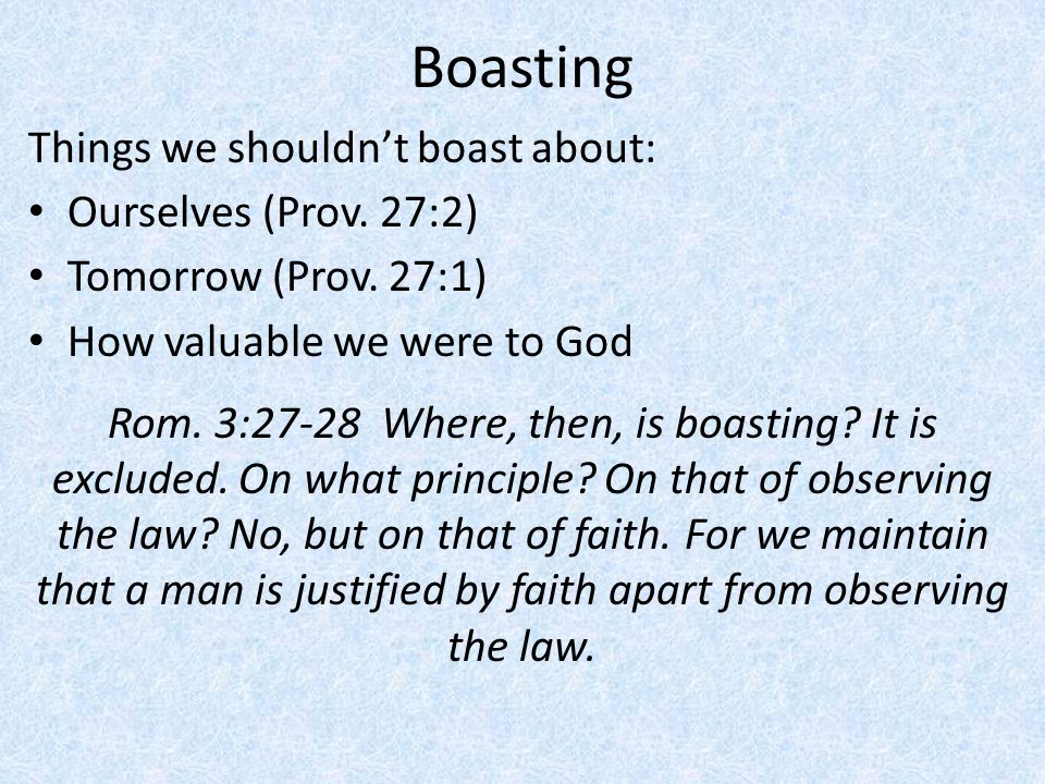 Boasting Things we shouldn't boast about: Ourselves (Prov. 27:2)