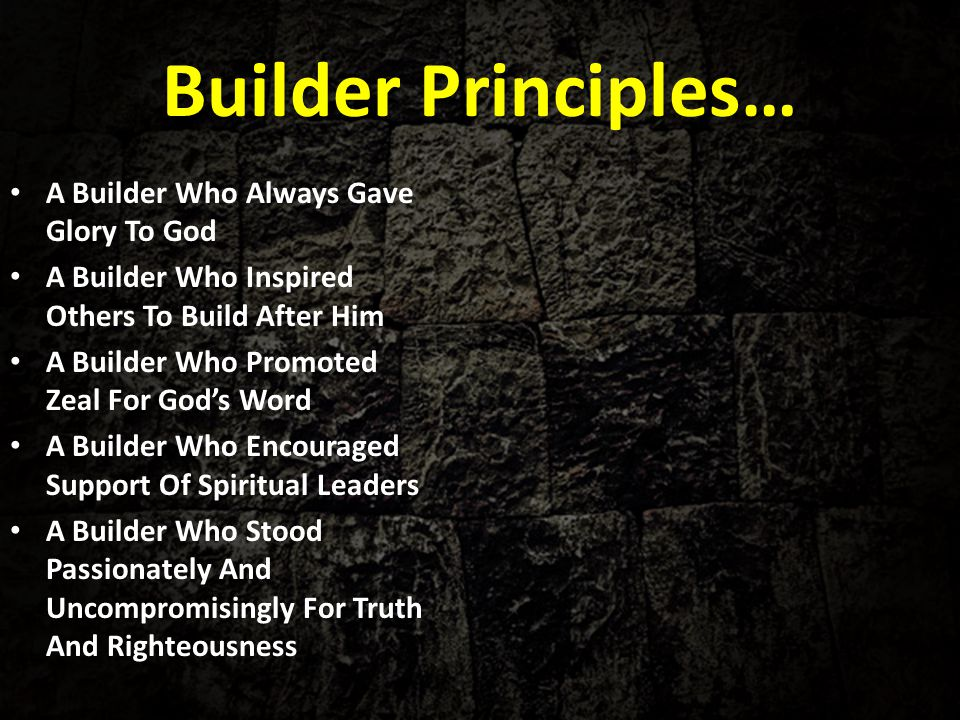 Builder Principles… A Builder Who Always Gave Glory To God