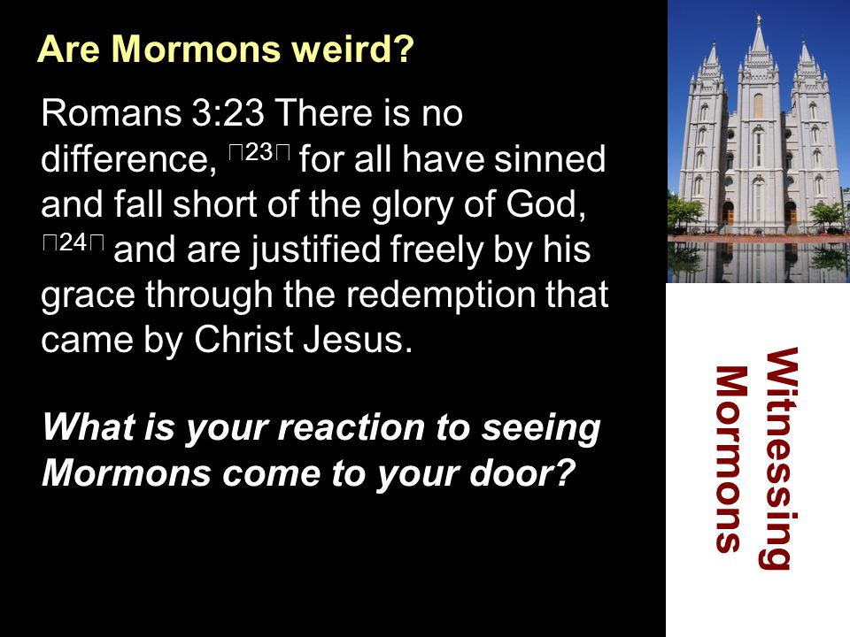 Witnessing Mormons Are Mormons weird