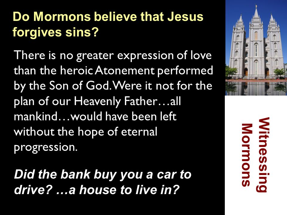 Witnessing Mormons Do Mormons believe that Jesus forgives sins