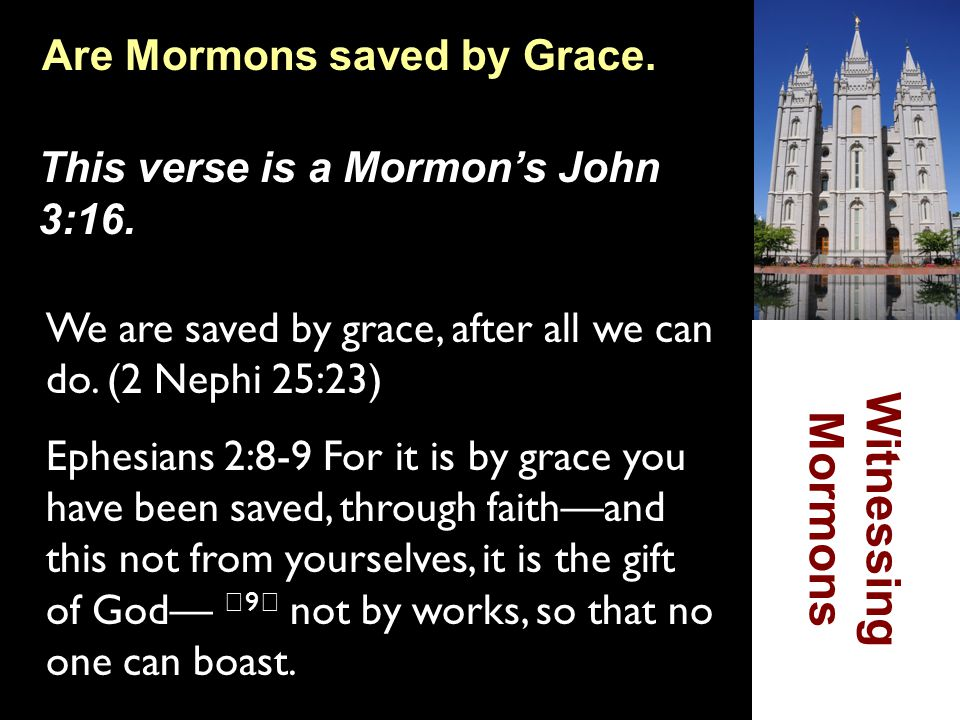Witnessing Mormons Are Mormons saved by Grace.
