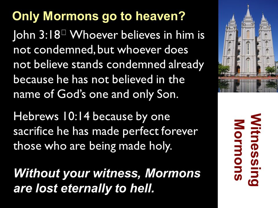 Witnessing Mormons Only Mormons go to heaven
