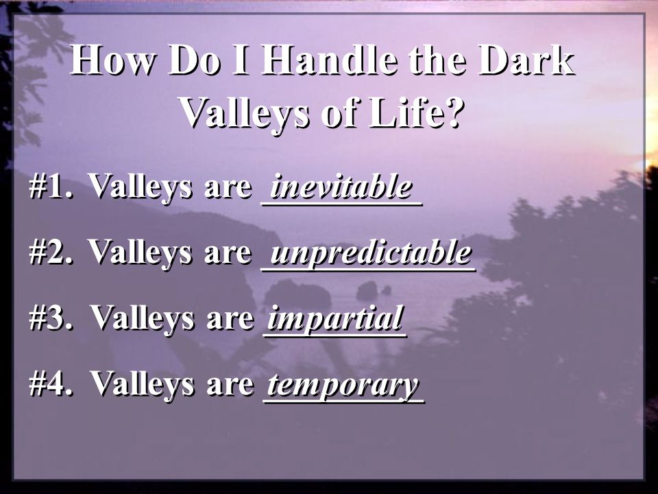 How Do I Handle the Dark Valleys of Life