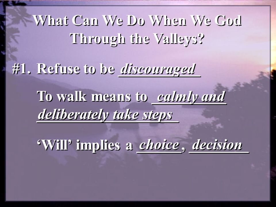 What Can We Do When We God Through the Valleys