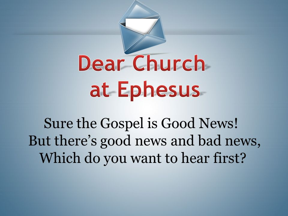 Dear Church at Ephesus Sure the Gospel is Good News!