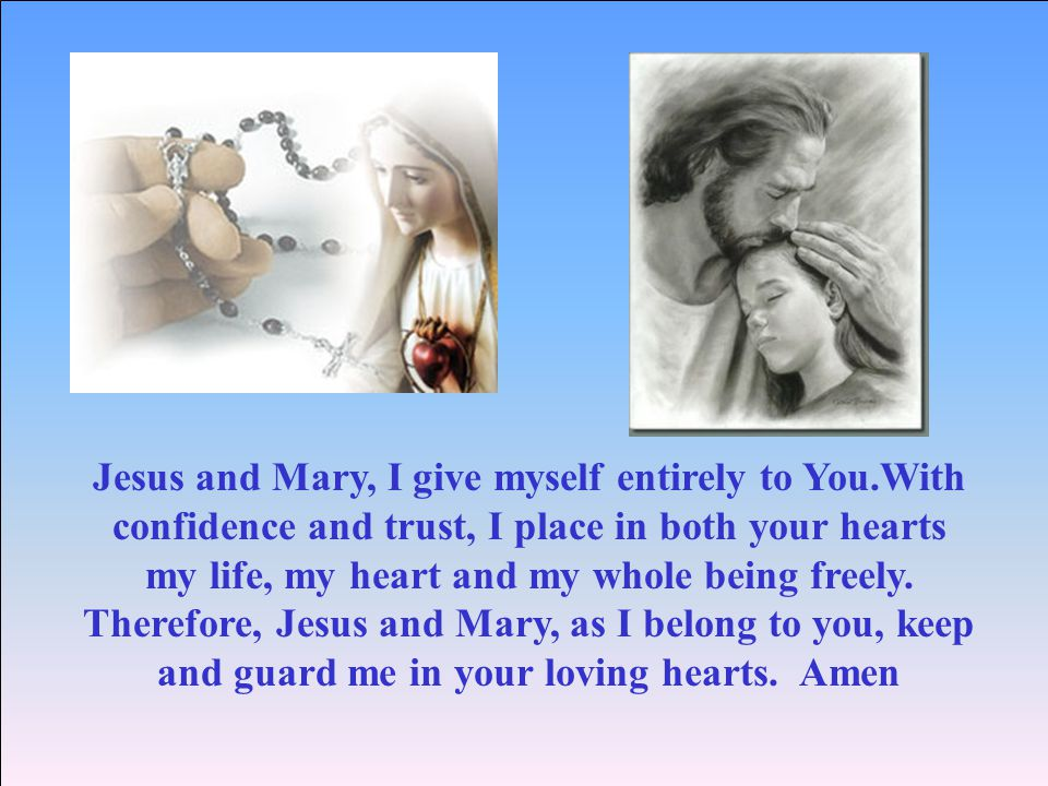 Jesus and Mary, I give myself entirely to You