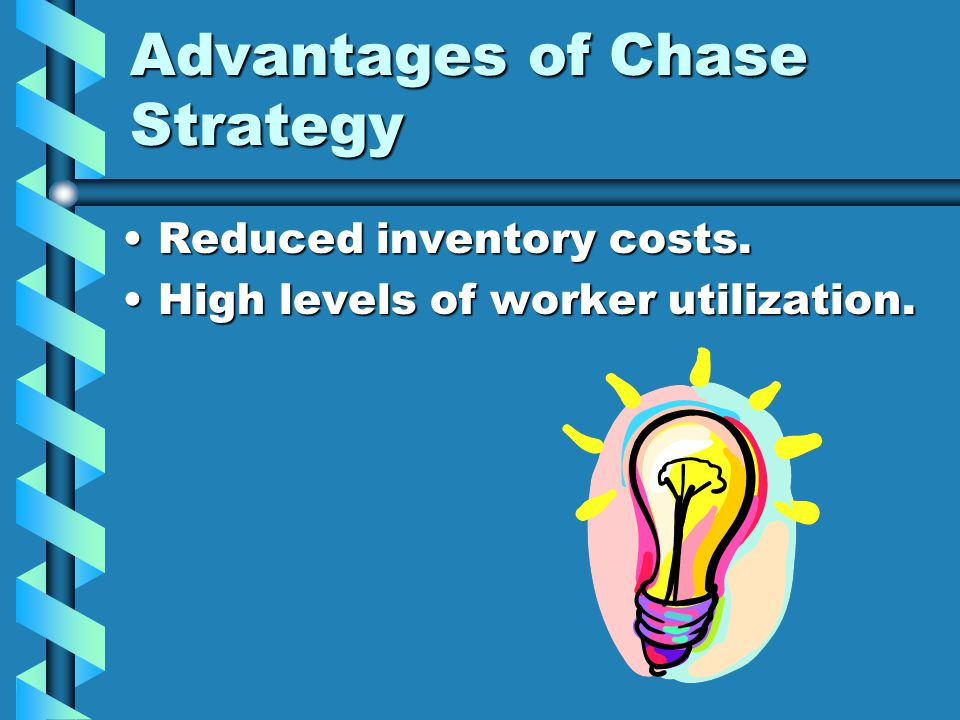 Advantages of Chase Strategy