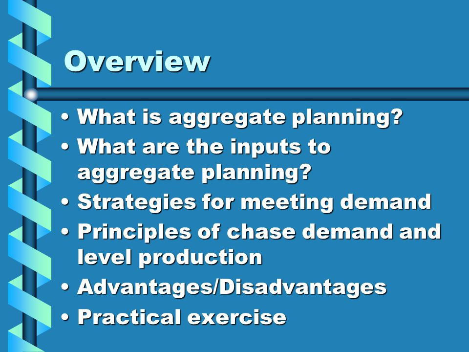 Overview What is aggregate planning