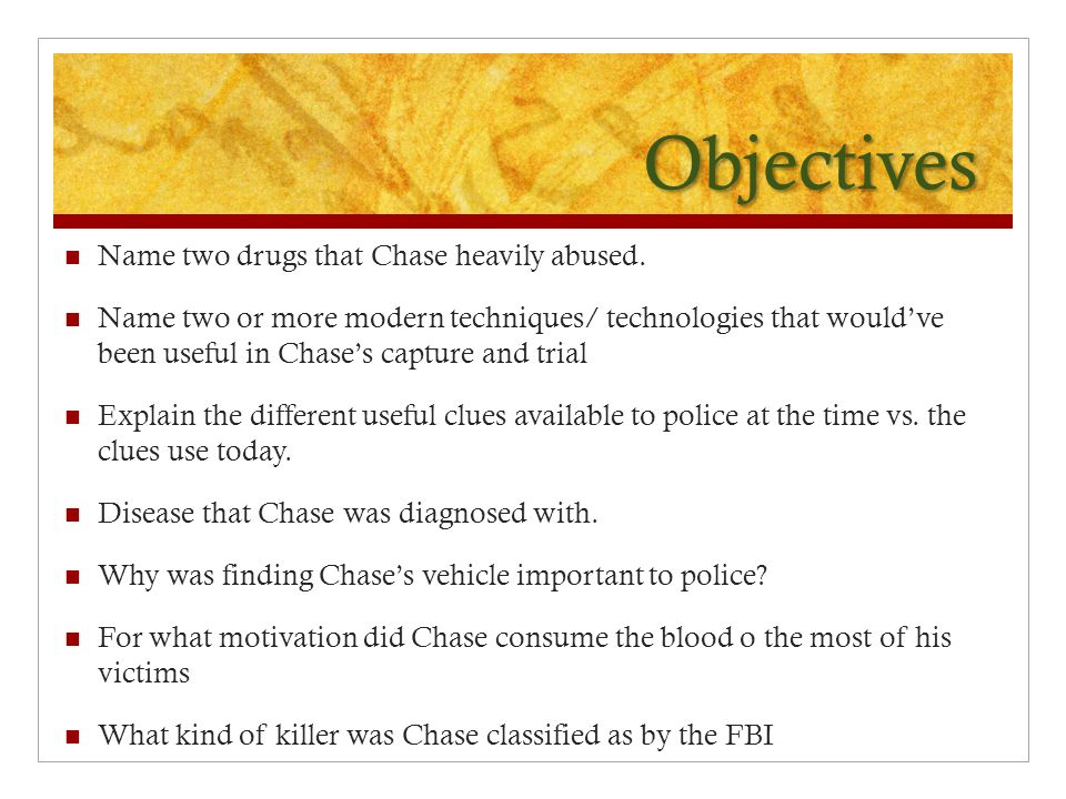 Objectives Name two drugs that Chase heavily abused.