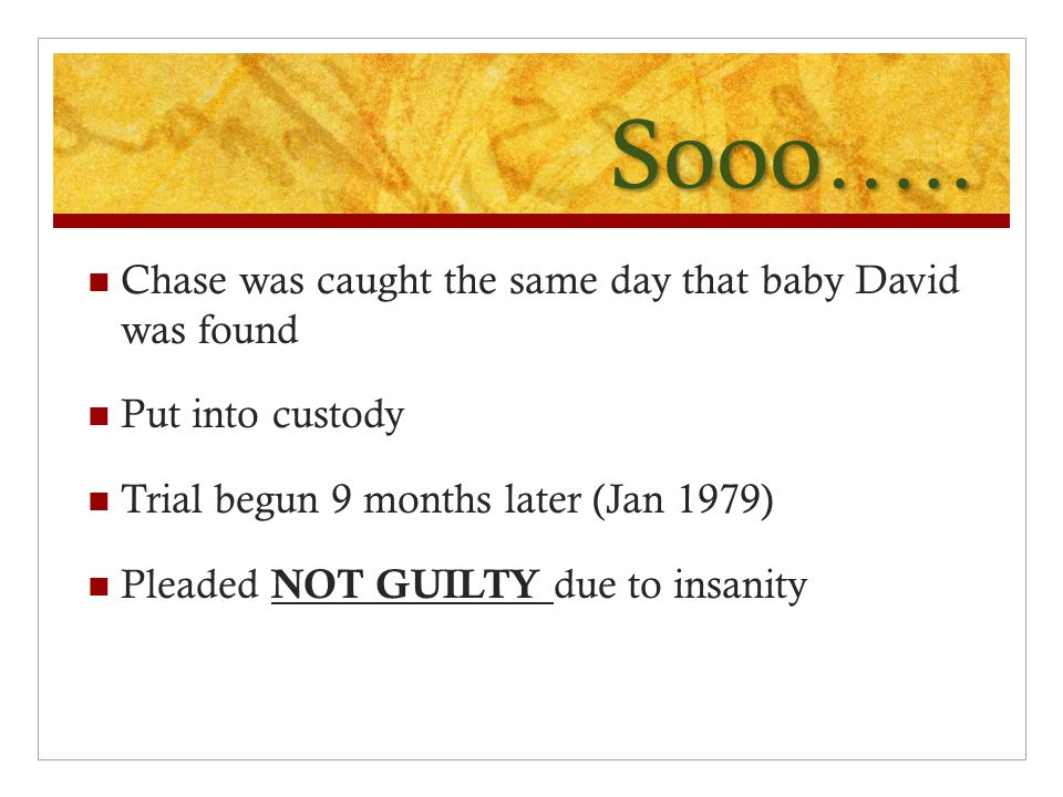 Sooo….. Chase was caught the same day that baby David was found