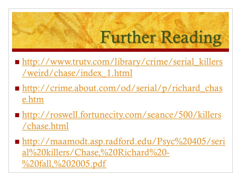 Further Reading http://www.trutv.com/library/crime/serial_killers /weird/chase/index_1.html. http://crime.about.com/od/serial/p/richard_chas e.htm.