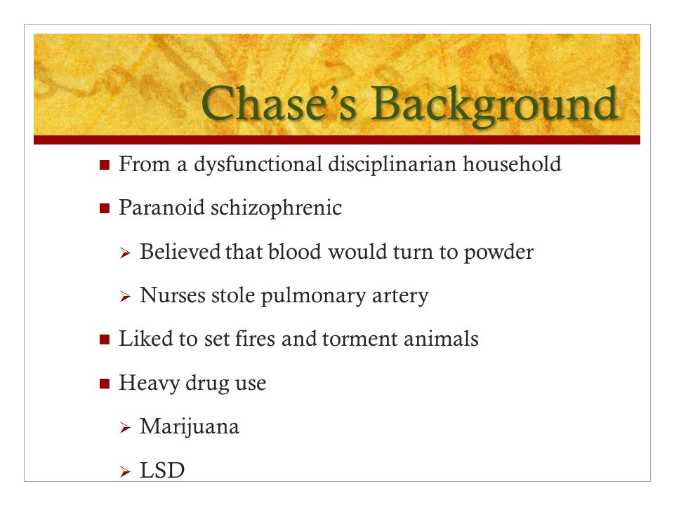 Chase's Background From a dysfunctional disciplinarian household
