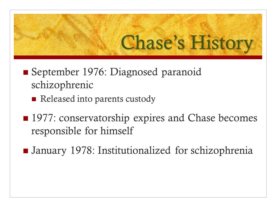 Chase's History September 1976: Diagnosed paranoid schizophrenic