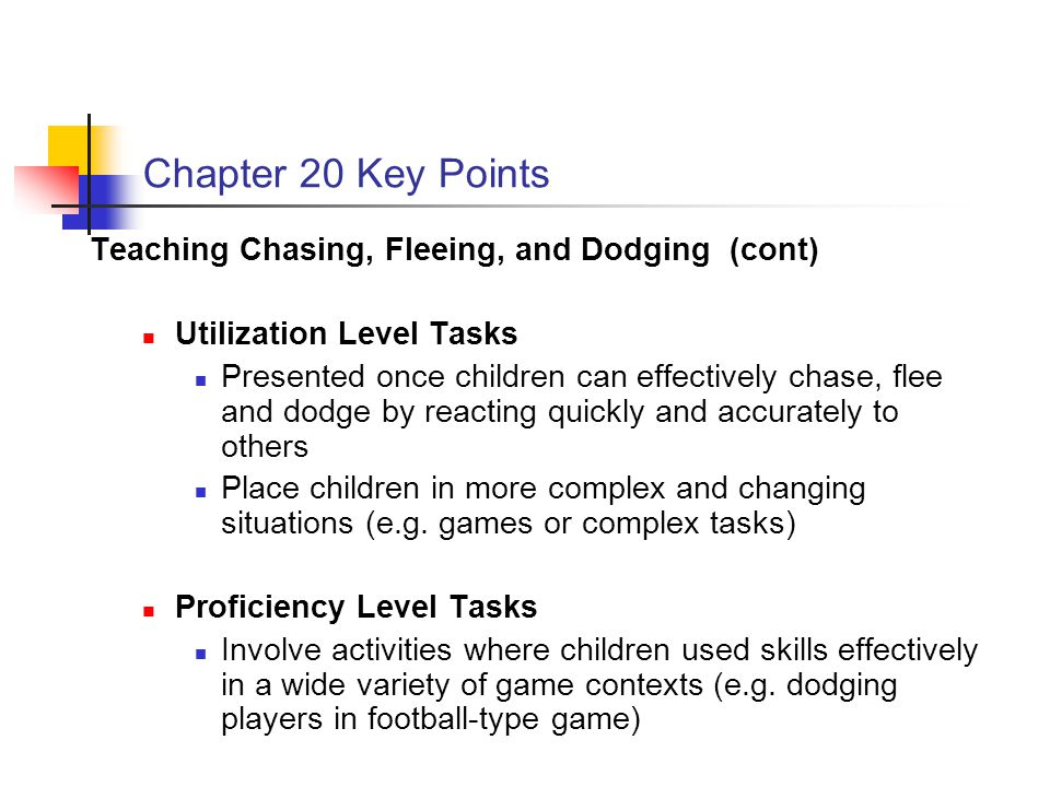 Chapter 20 Key Points Teaching Chasing, Fleeing, and Dodging (cont)