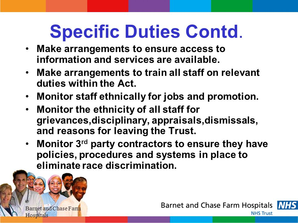 Specific Duties Contd. Make arrangements to ensure access to information and services are available.