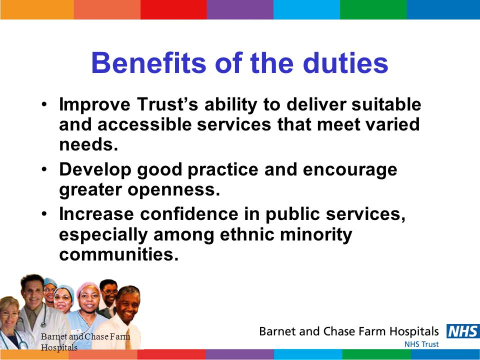 Benefits of the duties Improve Trust's ability to deliver suitable and accessible services that meet varied needs.