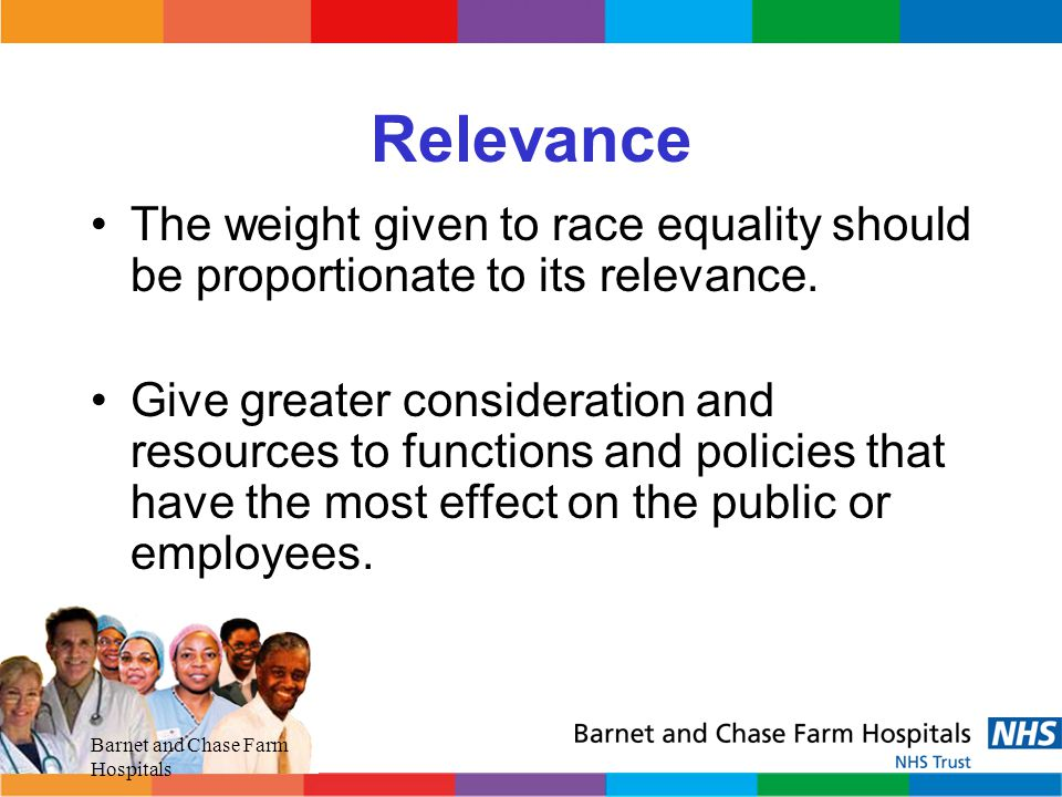 Relevance The weight given to race equality should be proportionate to its relevance.