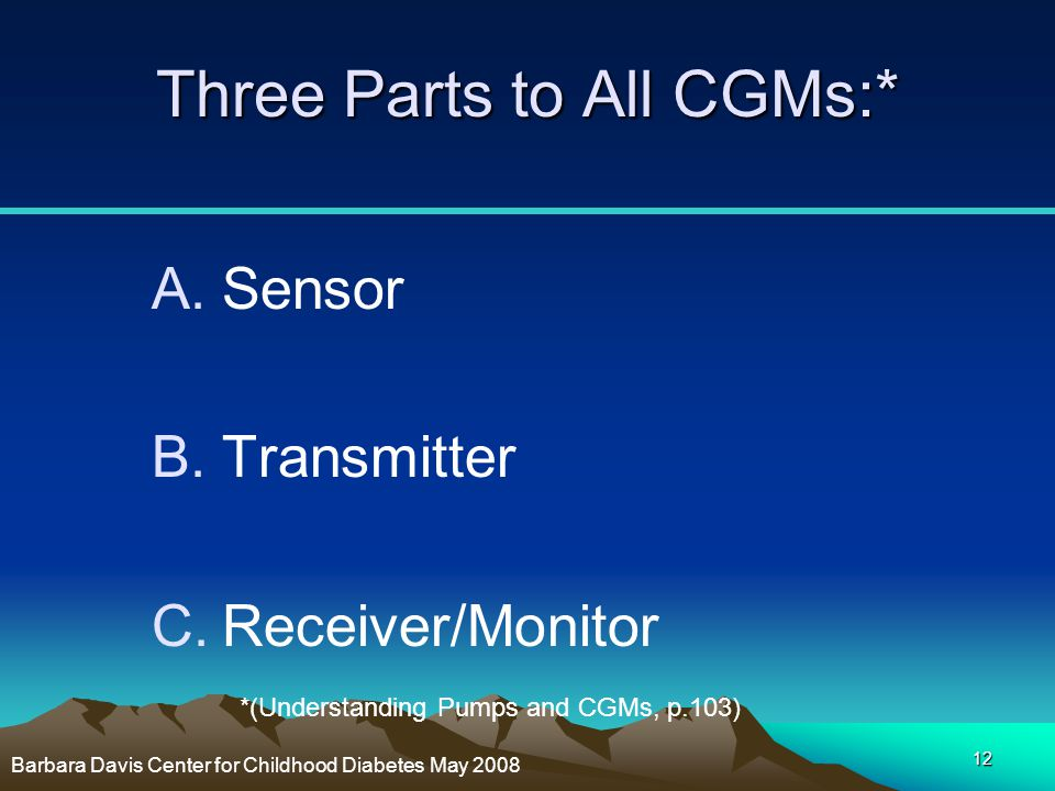 Three Parts to All CGMs:*