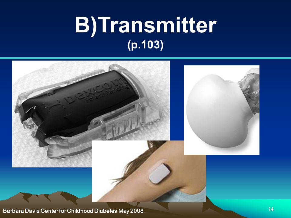 B)Transmitter (p.103) Barbara Davis Center for Childhood Diabetes May 2008