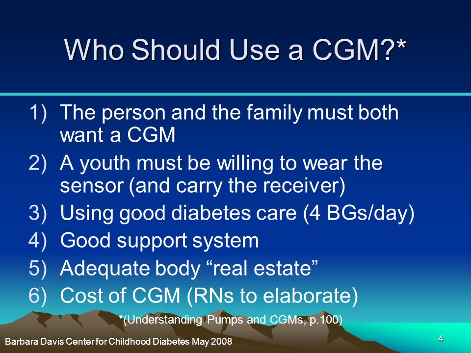 Who Should Use a CGM * The person and the family must both want a CGM