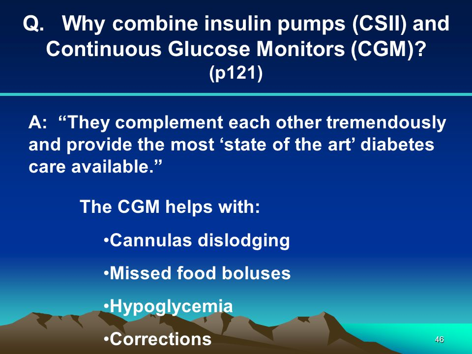 Q. Why combine insulin pumps (CSII) and Continuous Glucose Monitors (CGM) (p121)