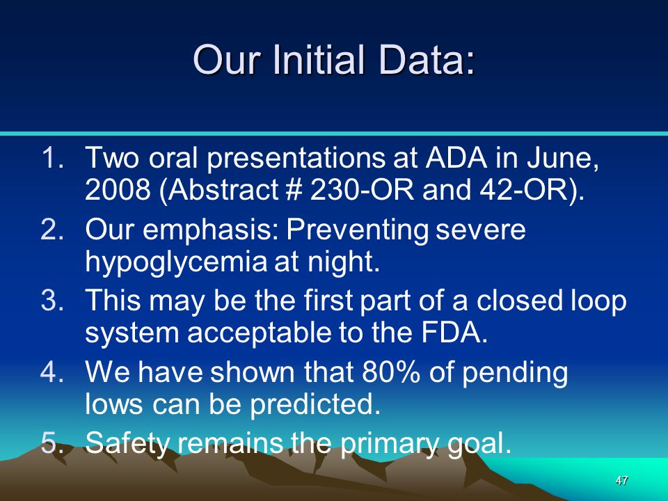 Our Initial Data: Two oral presentations at ADA in June, 2008 (Abstract # 230-OR and 42-OR). Our emphasis: Preventing severe hypoglycemia at night.