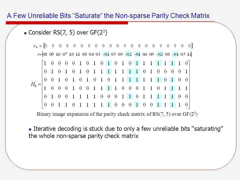 A Few Unreliable Bits Saturate the Non-sparse Parity Check Matrix
