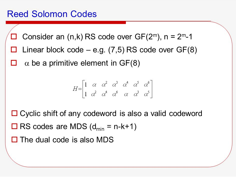 Reed Solomon Codes Consider an (n,k) RS code over GF(2m), n = 2m-1