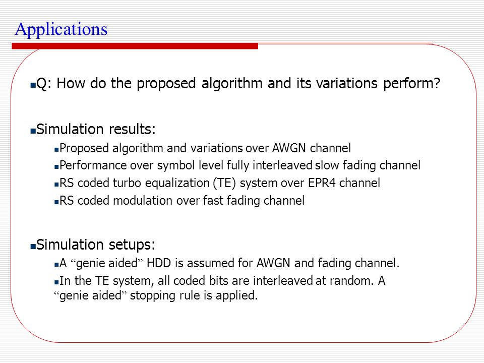 Applications Q: How do the proposed algorithm and its variations perform Simulation results: Proposed algorithm and variations over AWGN channel.
