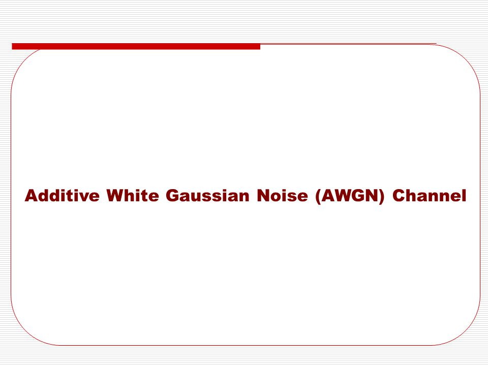 Additive White Gaussian Noise (AWGN) Channel