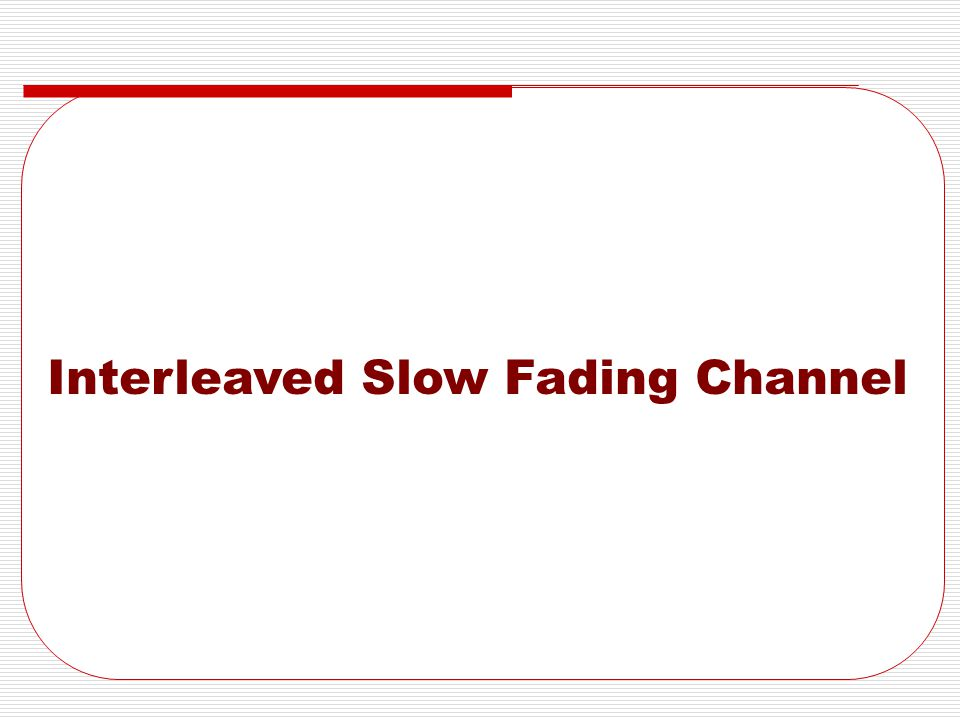 Interleaved Slow Fading Channel
