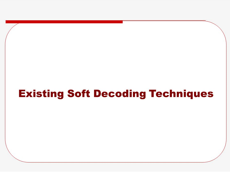 Existing Soft Decoding Techniques