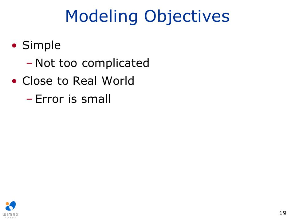 Modeling Objectives Simple Not too complicated Close to Real World